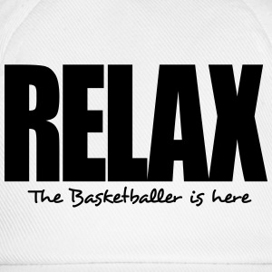 relax the basketballer is here - Baseball Cap