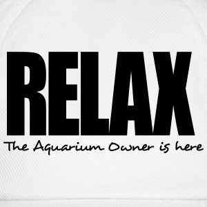relax the aquarium owner is here - Baseball Cap