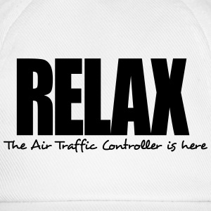 relax the air traffic controller is here - Baseball Cap