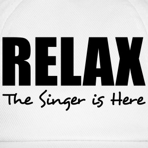 relax singer is here - Baseball Cap
