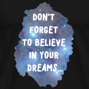 Don't forget to believe in your dreams... Pullover & Hoodies - Männer Premium T-Shirt