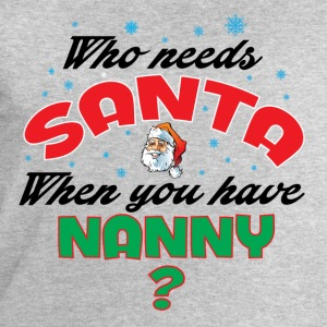 WHO NEEDS SANTA WHEN YOU HAVE NANNY.. T-Shirts - Men's Sweatshirt by Stanley & Stella