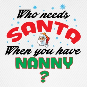 WHO NEEDS SANTA WHEN YOU HAVE NANNY.. T-Shirts - Baseball Cap