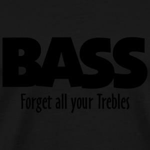 BASS forget all your Trebles Long Sleeve Shirts - Men's Premium T-Shirt