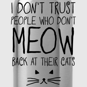 I Don't Trust People Who Don't Meow Back... T-shirts - Vattenflaska