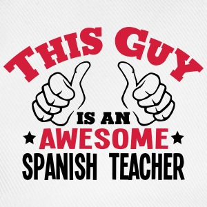 this guy is an awesome spanish teacher 2 - Baseball Cap