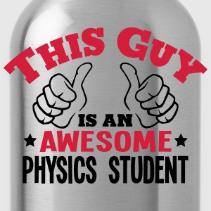 this guy is an awesome physics student 2 - Water Bottle