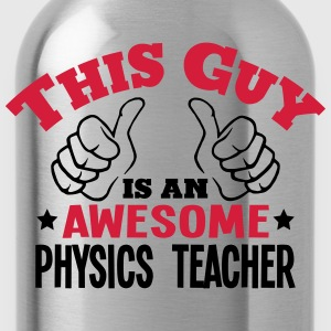 this guy is an awesome physics teacher 2 - Water Bottle