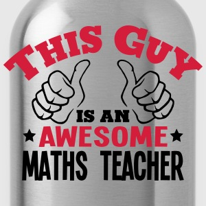 this guy is an awesome maths teacher 2co - Water Bottle