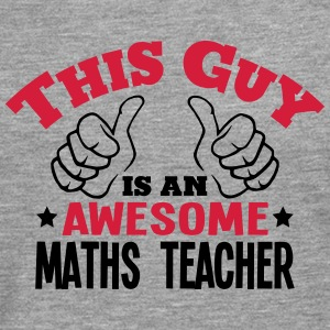 this guy is an awesome maths teacher 2co - Men's Premium Longsleeve Shirt