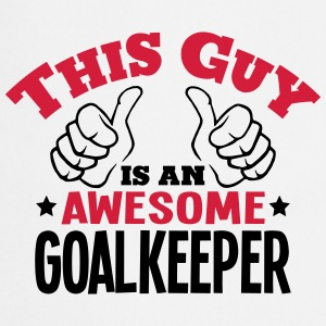 this guy is an awesome goalkeeper 2col - Cooking Apron
