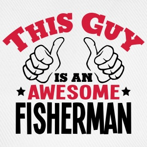 this guy is an awesome fisherman 2col - Baseball Cap