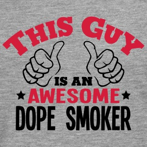 this guy is an awesome dope smoker 2col - Men's Premium Longsleeve Shirt