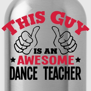 this guy is an awesome dance teacher 2co - Water Bottle