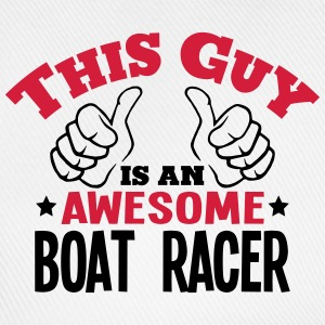 this guy is an awesome boat racer 2col - Baseball Cap