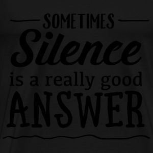 Sometimes Silence Is A Really Good Answer Tops - Men's Premium T-Shirt