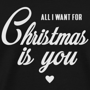 ALL I WANT FOR CHRISTMAS IS YOU Sonstige - Männer Premium T-Shirt