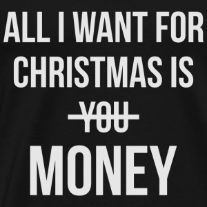 ALL I WANT IS MONEY Pullover & Hoodies - Männer Premium T-Shirt