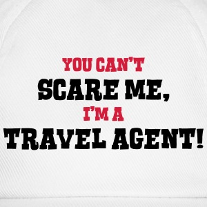 travel agent cant scare me - Baseball Cap