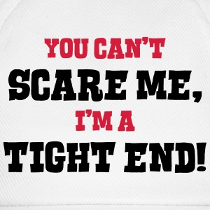 tight end cant scare me - Baseball Cap
