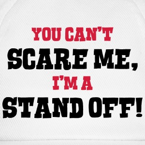 stand off cant scare me - Baseball Cap