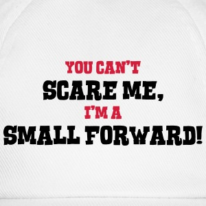 small forward cant scare me - Baseball Cap