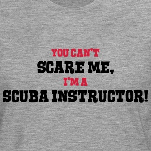 scuba instructor cant scare me - Men's Premium Longsleeve Shirt