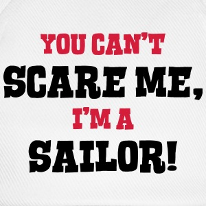 sailor cant scare me - Baseball Cap