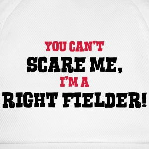 right fielder cant scare me - Baseball Cap