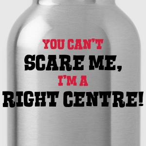 right centre cant scare me - Water Bottle