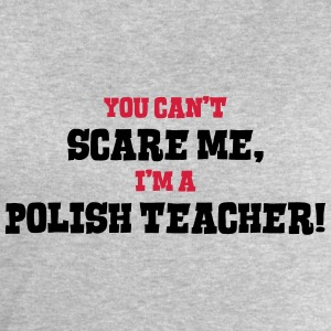 polish teacher cant scare me - Men's Sweatshirt by Stanley & Stella