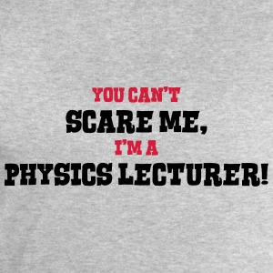 physics lecturer cant scare me - Men's Sweatshirt by Stanley & Stella