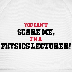 physics lecturer cant scare me - Baseball Cap