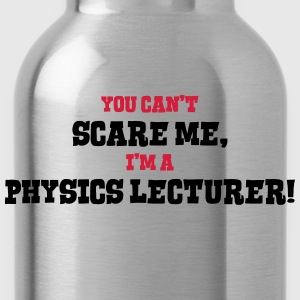 physics lecturer cant scare me - Water Bottle
