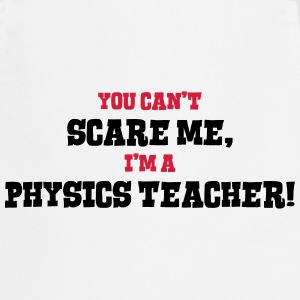 physics teacher cant scare me - Cooking Apron