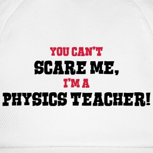 physics teacher cant scare me - Baseball Cap