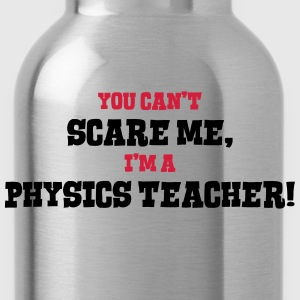 physics teacher cant scare me - Water Bottle