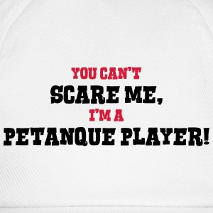 petanque player cant scare me - Baseball Cap