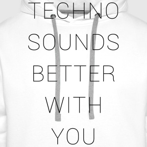techno sounds better with T-Shirts - Männer Premium Hoodie