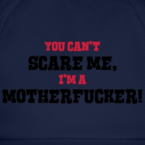 motherfucker cant scare me - Baseball Cap