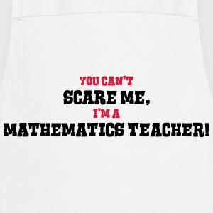 mathematics teacher cant scare me - Cooking Apron