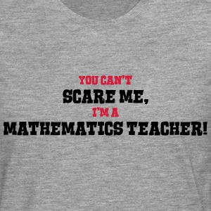 mathematics teacher cant scare me - Men's Premium Longsleeve Shirt