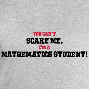 mathematics student cant scare me - Men's Sweatshirt by Stanley & Stella