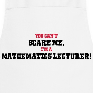 mathematics lecturer cant scare me - Cooking Apron