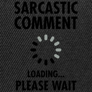 Sarcastic Comment Loading - Please Wait  - Snapback cap