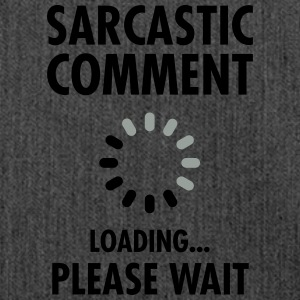 Sarcastic Comment Loading - Please Wait T-Shirts - Shoulder Bag made from recycled material
