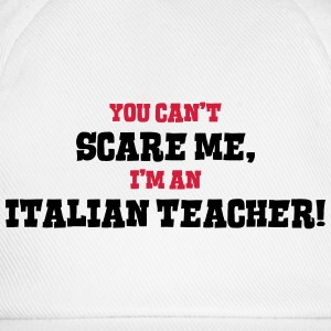 italian teacher cant scare me - Baseball Cap