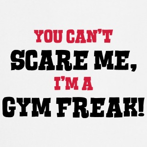 gym freak cant scare me - Cooking Apron