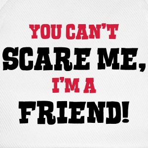 friend cant scare me - Baseball Cap