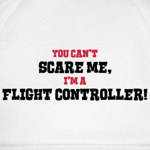 flight controller cant scare me - Baseball Cap